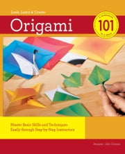Origami 101 - Master Basic Skills and Techniques Easily through Step-by-Step Instruction ebook by Benjamin Coleman