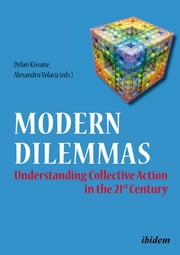 Modern Dilemmas - Understanding Collective Action in the 21st Century ebook by Dylan Kissane,Alexandru Volacu,Adrian Miroiu