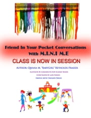 "Friend In Your Pocket Conversations With M.I.N.I M.E. Class Is Now In Session ebook by Qwana M. ""BabyGirl"" Reynolds-Frasier"