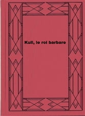 Kull, le roi barbare ebook by Robert E. Howard
