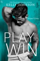 Play to Win - A Wynn Hockey Novel ebooks by Kelly Jamieson