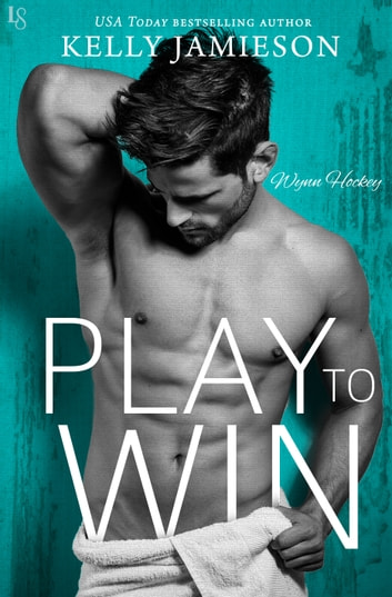 Play to Win - A Wynn Hockey Novel ebook by Kelly Jamieson