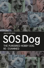 SOS Dog - The Purebred Dog Hobby Re-Examined ebook by Johan Galant,Edith Galant