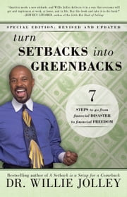 Turn Setbacks Into Greenbacks - 7 Steps To Go From Financial Disaster to Financial Freedom ebook by Willie Jolley, Terry Paulson