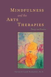 Mindfulness and the Arts Therapies - Theory and Practice ebook by Jared D. Kass, Ellen Mullin, Janet Surrey,...