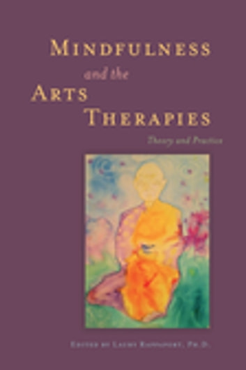 Mindfulness and the Arts Therapies - Theory and Practice ebook by Jared D. Kass,Ellen Mullin,Janet Surrey,Joel Gluck,Merryl Rothaus,Nancy Beardall,Bonnie Gabriel,Debra L. Kalmanowitz,Anna Lagomaggiore,Sidney Trantham,Zoe Arlene K. Avstreih,Jennifer Tantia,Michael Franklin,Lucia Minerbi,David Payne,Caroline Peterson,Gabriella Ventrella,Shaun McNiff,Pat Allen,Paola Luzzatto,Patricia Isis,Jürgen Fritsche,Fiona Chang,Daniel Herring,Emily Tara Weiner,Denise Grocke,Gemma Oldrini,John Fox,Carolyn Van Dort,Schwanbeck,Karin von von Daler
