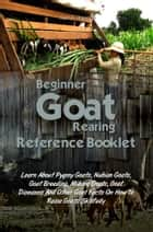 Beginner Goat Rearing Reference Book ebook by Sam A. Branson