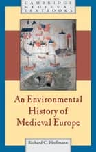 An Environmental History of Medieval Europe ebook by Richard Hoffmann