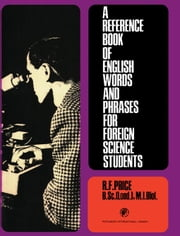 A Reference Book of English Words and Phrases for Foreign Science Students: Pergamon International Library of Science, Technology, Engineering and Soc ebook by Price, R. F.