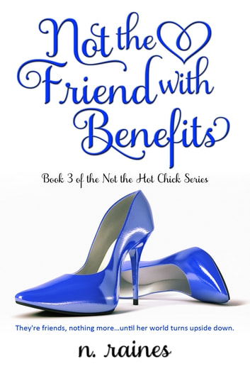 Not the Friend with Benefits - A New Adult Contemporary Romance ebook by N. Raines