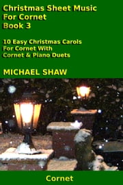 Christmas Sheet Music For Cornet: Book 3 ebook by Michael Shaw