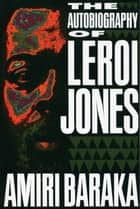 The Autobiography of LeRoi Jones ebook by Amiri Baraka