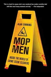 Mop Men - Inside the World of Crime Scene Cleaners ebook by Alan Emmins