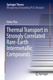 Thermal Transport in Strongly Correlated Rare-Earth Intermetallic Compounds ebook by Heike Pfau