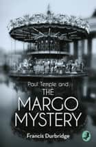 Paul Temple and the Margo Mystery (A Paul Temple Mystery) ebook by Francis Durbridge