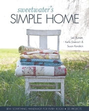 Sweetwater's Simple Home - Sew Something Handmade for Every Room, 35 Projects ebook by Karla Eisenach,Lisa Burnett,Susan Kendrick