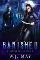 Banished - Revamped Series, #2 ebook by W.J. May