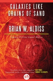 Galaxies Like Grains of Sand ebook by Brian W Aldiss