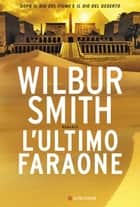 L'ultimo faraone - Il ciclo egizio ebook by Wilbur Smith