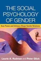 The Social Psychology of Gender ebook by Laurie A. Rudman, PhD,Peter Glick, PhD