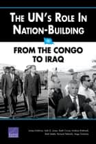 The UN's Role in Nation-Building: From the Congo to Iraq ebook by James Dobbins,Seth G. Jones,Keith Crane,Andrew Rathmell,Brett Steele
