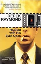 He Died with His Eyes Open - Factory 1 ebook by Derek Raymond
