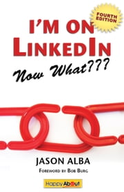 I'm on LinkedIn--Now What??? (Fourth Edition) - A Guide to Getting the Most Out of LinkedIn ebook by Alba,Jason