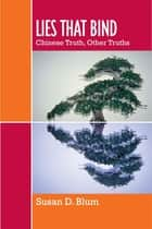 Lies That Bind - Chinese Truth, Other Truths ebook by Susan D. Blum