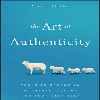 The Art of Authenticity - Tools to Become an Authentic Leader and Your Best Self audiobook by Karissa Thacker