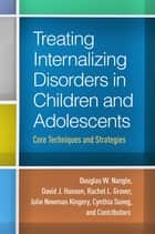 Treating Internalizing Disorders in Children and Adolescents ebook by Douglas W. Nangle, PhD,David J. Hansen, PhD,Rachel L. Grover, PhD,Julie Newman Kingery, PhD,Cynthia Suveg, PhD,and Contributors