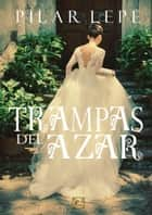 Trampas del azar ebook by Pilar Lepe