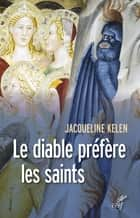 Le diable préfère les saints ebook by Jacqueline Kelen