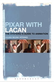 Pixar with Lacan - The Hysteric's Guide to Animation ebook by Lilian Munk Rösing