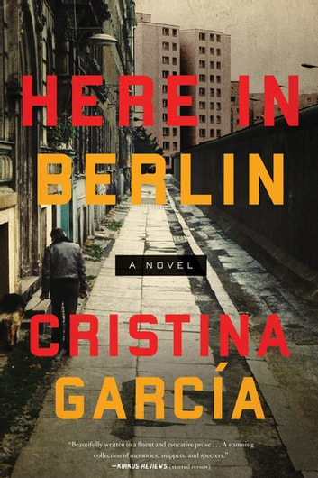 Here in Berlin - A Novel ebook by Cristina Garcia