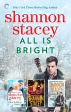 All is Bright - A Shannon Stacey Holiday Box Set ebook by Shannon Stacey