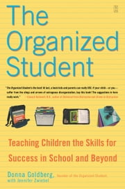 The Organized Student - Teaching Children the Skills for Success in School and Beyond ebook by Donna Goldberg,Jennifer Zwiebel