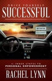 Drive Yourself Successful - 11 Inner States To Personal Empowerment ebook by Rachel Lynn