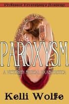Paroxysm - A Victorian Medical Exam Erotica ebook by Kelli Wolfe