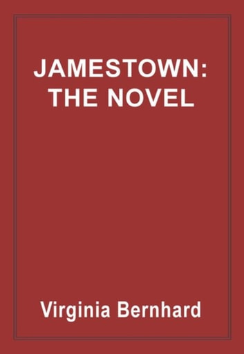 Jamestown: The Novel - The story of America's beginnings ebook by Virginia Purinton Bernhard