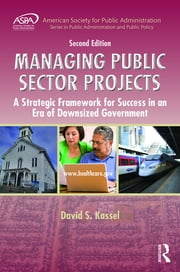 Managing Public Sector Projects - A Strategic Framework for Success in an Era of Downsized Government, Second Edition ebook by David S. Kassel