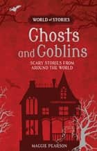 Ghosts and Goblins - Scary Stories from around the World ebook by Francesca Greenwood, Maggie Pearson