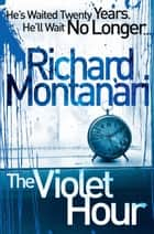 The Violet Hour ebook by Richard Montanari
