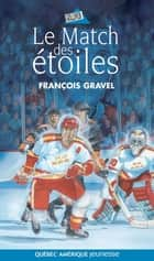 Le Match des étoiles ebook by François Gravel