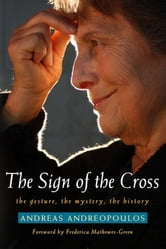 The Sign of the Cross - The Gesture, The Mystery, The History ebook by Andreas Andreopoulos
