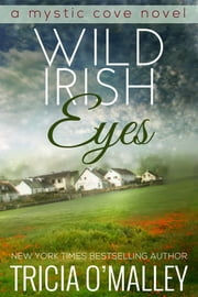 Wild Irish Eyes - Book 3 in the Mystic Cove series ebook by Tricia O'Malley