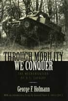 Through Mobility We Conquer ebook by George F. Hofmann