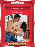 A Loving Man (Mills & Boon Desire) ebook by Cait London