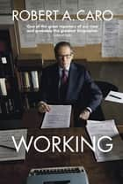 Working - Researching, Interviewing, Writing eBook by Robert A Caro