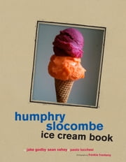 Humphrey Slocombe Ice Cream Book ebook by Jake Godby,Sean Vahey,Paolo Lucchesi,Frankie Frankeny
