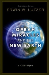 Oprah, Miracles, and the New Earth - A Critique ebook by Erwin W. Lutzer